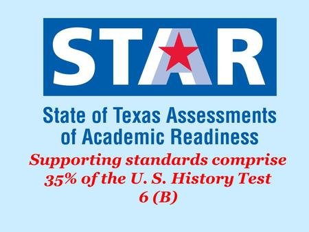 Supporting standards comprise 35% of the U. S. History Test 6 (B)