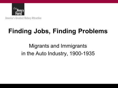 Finding Jobs, Finding Problems Migrants and Immigrants in the Auto Industry, 1900-1935.