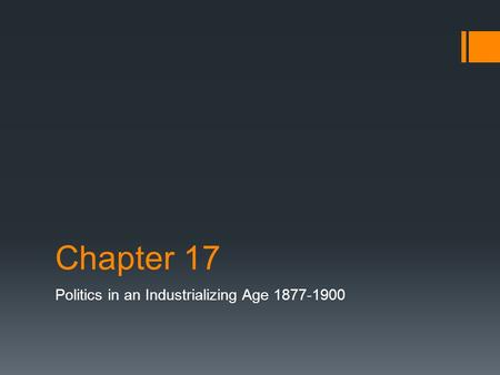 Chapter 17 Politics in an Industrializing Age 1877-1900.