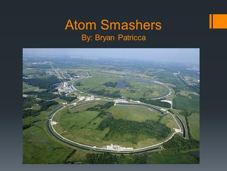 Atom Smashers By: Bryan Patricca  Future-of-Particle-Accelerators-2.jpg.