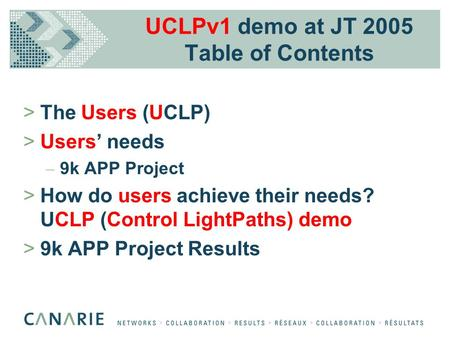 UCLPv1 demo at JT 2005 Table of Contents >The Users (UCLP) >Users' needs – 9k APP Project >How do users achieve their needs? UCLP (Control LightPaths)