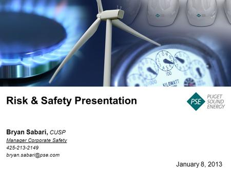 Risk & Safety Presentation January 8, 2013 Bryan Sabari, CUSP Manager Corporate Safety 425-213-2149
