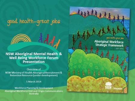 NSW Aboriginal Mental Health & Well Being Workforce Forum Presentation Overview of NSW Ministry of Health Aboriginal Recruitment & Retention Resource (under.