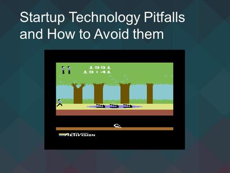 Startup Technology Pitfalls and How to Avoid them.