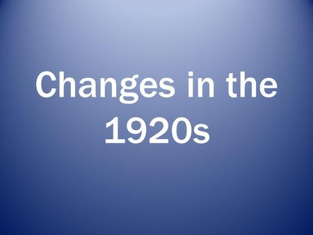 social changes in 1920s In the us the most notable social changes of the 1920's were that women got the vote, and alcoholic beverages were prohibited.