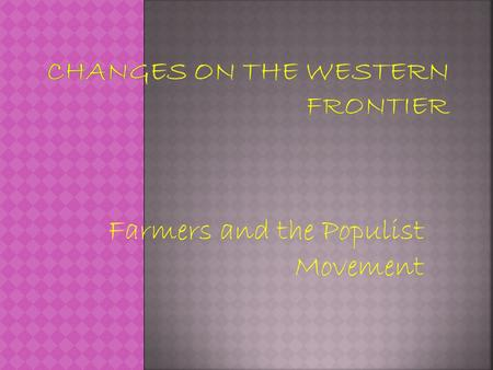 Farmers and the Populist Movement. Populism- The movement of the people Bimetallism- A monetary system in which the government would give citizens either.