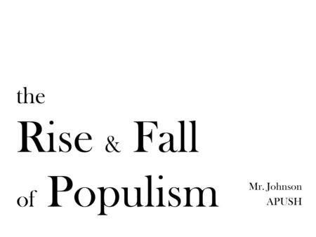 rise and fall of populism essay Carlos lacerda: the rise and fall of a middle-class populist in 1950s brazil bryan mccann hispanic american historical review, 83:4, november 2003, pp.