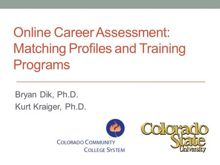 Online Career Assessment: Matching Profiles and Training Programs Bryan Dik, Ph.D. Kurt Kraiger, Ph.D.