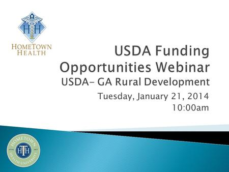 Tuesday, January 21, 2014 10:00am. Welcome & Introductions Sherri Ackerman, Outreach & Education Project Coordinator, HomeTown Health Overview of Funding.