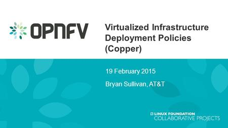 Virtualized Infrastructure Deployment Policies (Copper) 19 February 2015 Bryan Sullivan, AT&T.
