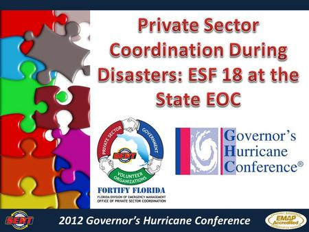 "2012 Governor's Hurricane Conference. MARCHING ORDERS ""The Office of Private Sector Coordination is responsible for ensuring the private sector is incorporated."