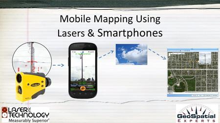 Mobile Mapping Using Lasers & Smartphones. Laser Technology & GeoSpatial Experts Partnership.
