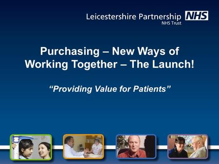 "Purchasing – New Ways of Working Together – The Launch! ""Providing Value for Patients"""