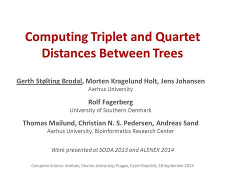 Computing Triplet and Quartet Distances Between Trees Gerth Stølting Brodal, Morten Kragelund Holt, Jens Johansen Aarhus University Rolf Fagerberg University.