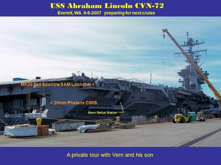 USS Abraham Lincoln CVN-72 Everett, WA 9-8-2007 preparing for next cruise < 20mm Phalanx CIWS MK29 Sea Sparrow SAM Launcher > A private tour with Vern.