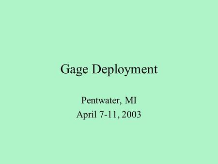 Gage Deployment Pentwater, MI April 7-11, 2003. Who cares about wave data with a lake this calm?