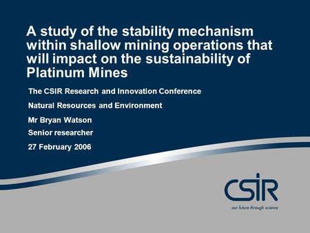 A study of the stability mechanism within shallow mining operations that will impact on the sustainability of Platinum Mines The CSIR Research and Innovation.