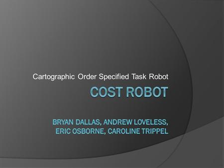 Cartographic Order Specified Task Robot. Overview  Design and build a compact robot to traverse a maze.  Perform tasks located throughout the maze in.