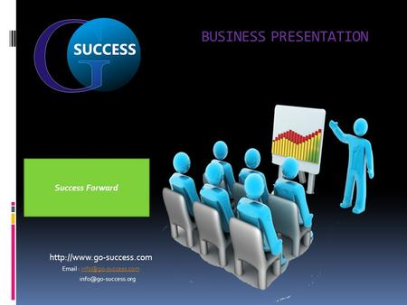 BUSINESS PRESENTATION     Success Forward.