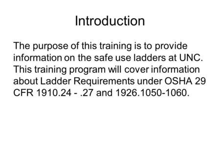 Introduction The purpose of this training is to provide information on the safe use ladders at UNC. This training program will cover information about.