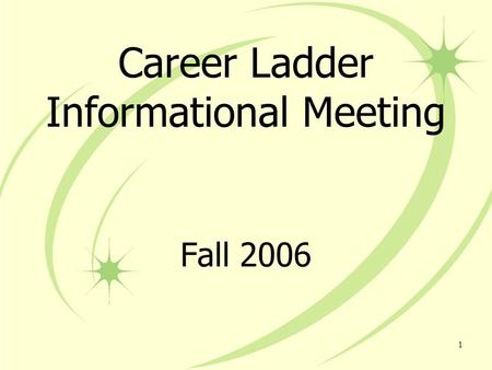 1 Career Ladder Informational Meeting Fall 2006. 2.