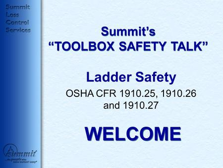"Summit's ""TOOLBOX SAFETY TALK"" Ladder Safety OSHA CFR 1910.25, 1910.26 and 1910.27 WELCOME."