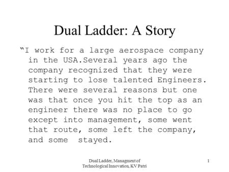 "Dual Ladder, Managment of Technological Innovation, KV Patri 1 Dual Ladder: A Story ""I work for a large aerospace company in the USA.Several years ago."
