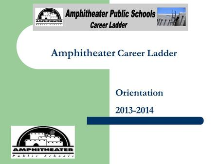 Amphitheater Career Ladder Orientation 2013-2014.