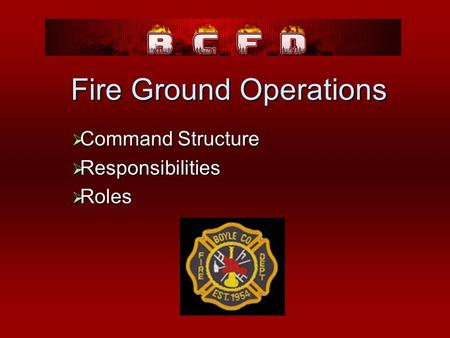 Fire Ground Operations  Command Structure  Responsibilities  Roles.
