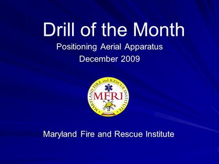 Drill of the Month Positioning Aerial Apparatus December 2009 Maryland Fire and Rescue Institute.