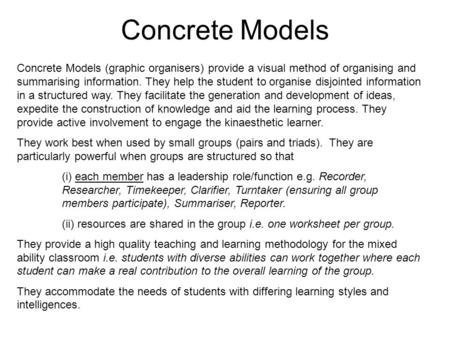Concrete Models Concrete Models (graphic organisers) provide a visual method of organising and summarising information. They help the student to organise.