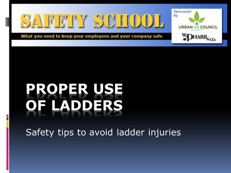 Safety tips to avoid ladder injuries. Objective To be able to demonstrate the safe use of ladders that are used primarily for construction and/or maintenance.