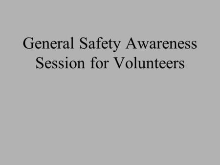 General Safety Awareness Session for Volunteers. SHFH We are committed to the safety of our staff and volunteers. This general safety awareness training.