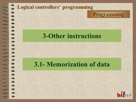 Logical controllers' programming 3-Other instructions 3.1- Memorization of data Programming.