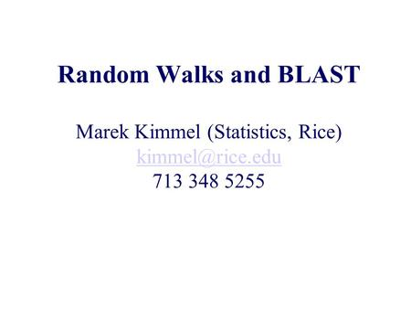 Random Walks and BLAST Marek Kimmel (Statistics, Rice) 713 348 5255