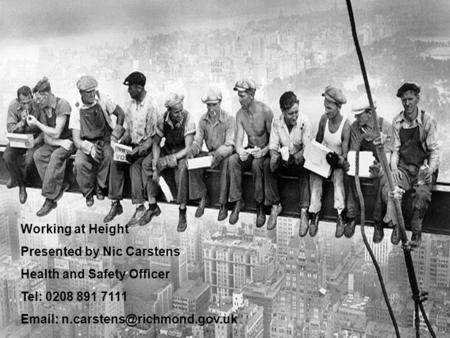 Working at Height Presented by Nic Carstens Health and Safety Officer Tel: 0208 891 7111