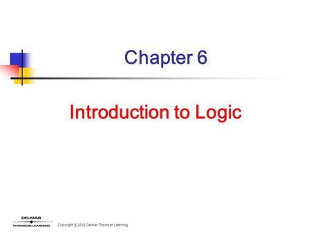 Copyright © 2002 Delmar Thomson Learning Chapter 6 Introduction to Logic.