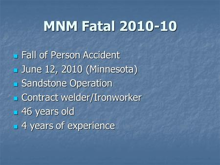MNM Fatal 2010-10 Fall of Person Accident Fall of Person Accident June 12, 2010 (Minnesota) June 12, 2010 (Minnesota) Sandstone Operation Sandstone Operation.