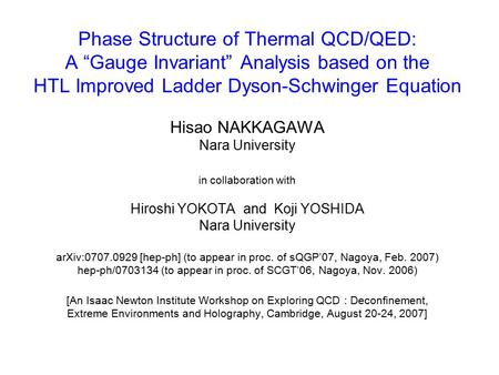 "Phase Structure of Thermal QCD/QED: A ""Gauge Invariant"" Analysis based on the HTL Improved Ladder Dyson-Schwinger Equation Hisao NAKKAGAWA Nara University."