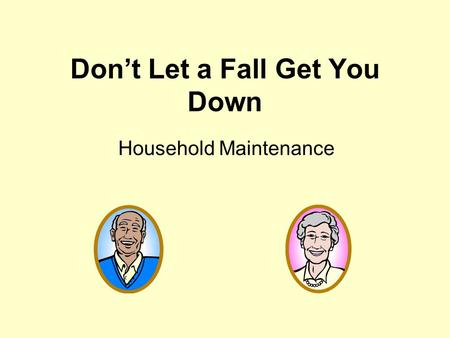 Don't Let a Fall Get You Down Household Maintenance.