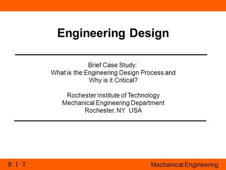R. I. T Mechanical Engineering Engineering Design Brief Case Study: What is the Engineering Design Process and Why is it Critical? Rochester Institute.