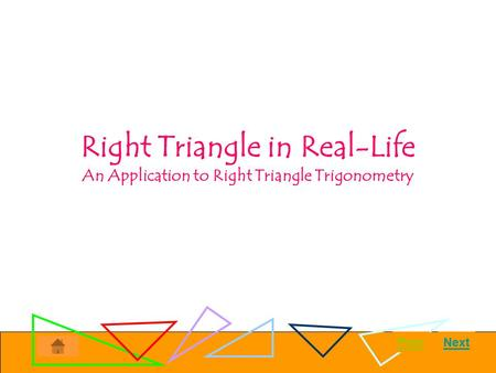 Introduction Objective: Solve real life situation problems using Right Triangle Trigonometry. Duration/Mode:45mins/Student-centered Instructions: -click.