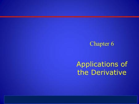 6 - 1 © 2012 Person Education, Inc.. All rights reserved. Chapter 6 Applications of the Derivative.