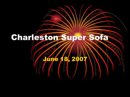 Charleston Super Sofa June 18, 2007. Video  network/index.php?showid=115 702.