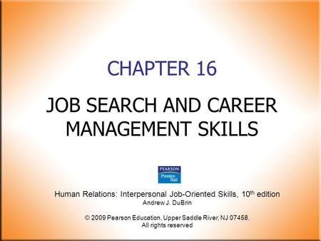 Human Relations: Interpersonal Job-Oriented Skills, 10 th edition Andrew J. DuBrin © 2009 Pearson Education, Upper Saddle River, NJ 07458. All rights reserved.