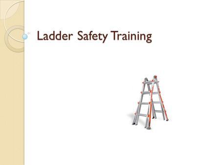 Ladder Safety Training. Agenda Awareness/Statistics General Condition Duty Rating Proper Use Proper Ladder Length.
