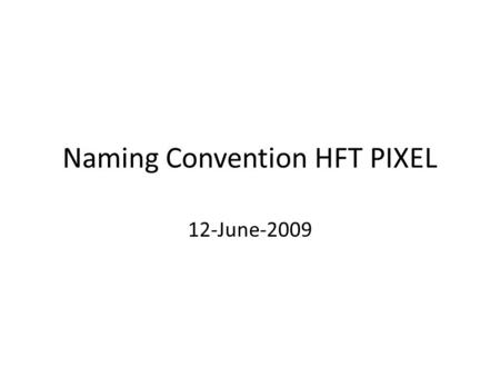 Naming Convention HFT PIXEL 12-June-2009. pixel identification sector – ladder – chip - row - column 1-10in out1 out2 out3 1-101-640 12341234 Alternative.