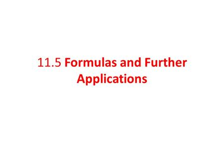 11.5 Formulas and Further Applications. Solve formulas for variables involving squares and square roots. Objective 1 Slide 11.5- 2.