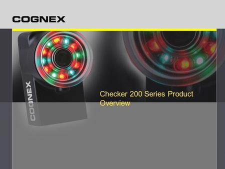"Checker 200 Series Product Overview. CONFIDENTIAL Detects ""presence"" of a part –Recognizes an actual feature on the part Inspects features on the part."