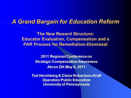 A Grand Bargain for Education Reform A Grand Bargain for Education Reform The New Reward Structure: Educator Evaluation, Compensation and a PAR Process.
